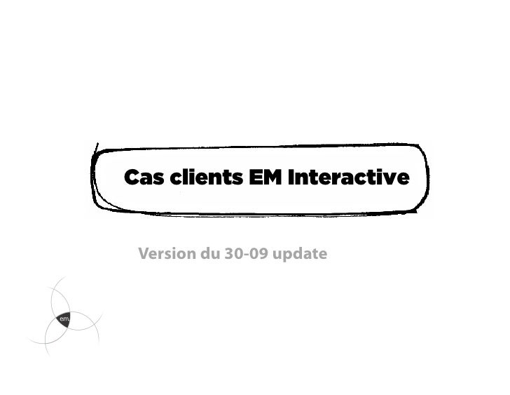 Cas clients EM Interactive Version du 30-09 update