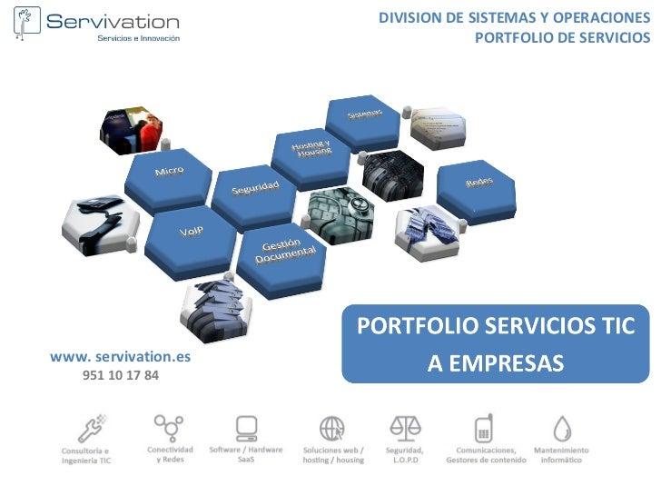 DIVISION DE SISTEMAS Y OPERACIONES                                   PORTFOLIO DE SERVICIOSwww. servivation.es    951 10 1...