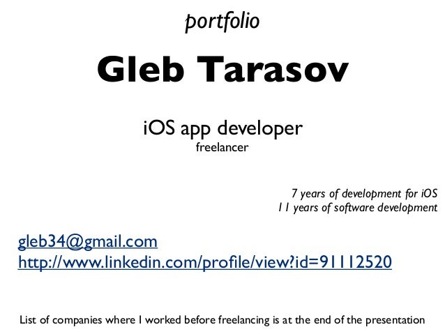 Gleb Tarasov gleb34@gmail.com http://www.linkedin.com/profile/view?id=91112520 iOS app developer freelancer portfolio List ...