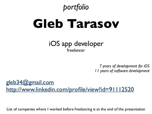 Gleb Tarasov gleb34@gmail.com http://www.linkedin.com/profile/view?id=91112520 iOS app developer freelancer portfolio List ...