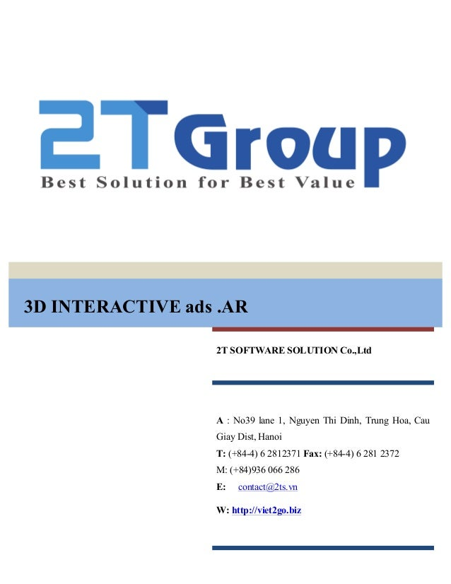 3D INTERACTIVE ads .AR 2T SOFTWARE SOLUTION Co.,Ltd A : No39 lane 1, Nguyen Thi Dinh, Trung Hoa, Cau Giay Dist, Hanoi T: (...