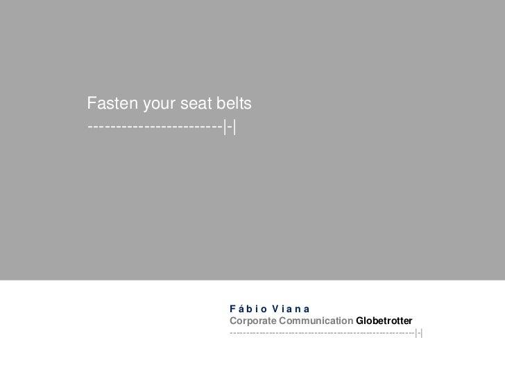 Fasten your seat belts------------------------ -                        Fábio Viana                       Corporate Commun...