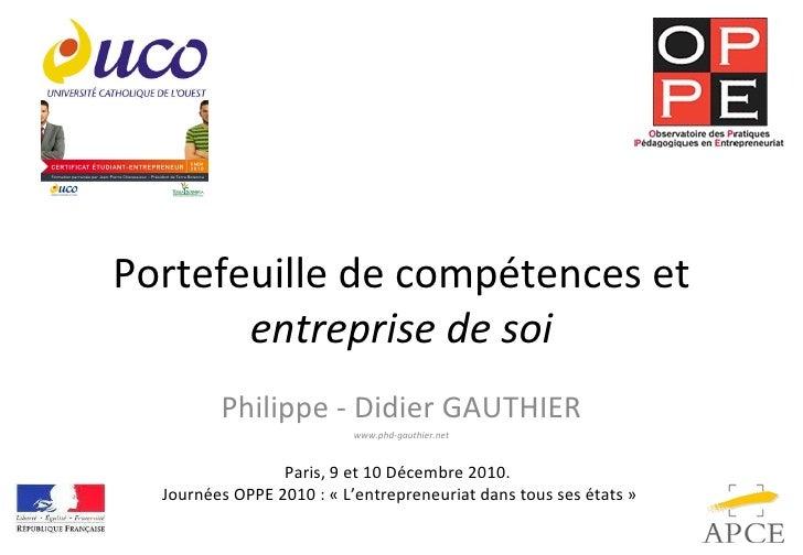 Portefeuille de compétences et  entreprise de soi Philippe - Didier GAUTHIER www.phd-gauthier.net Paris, 9 et 10 Décembre ...