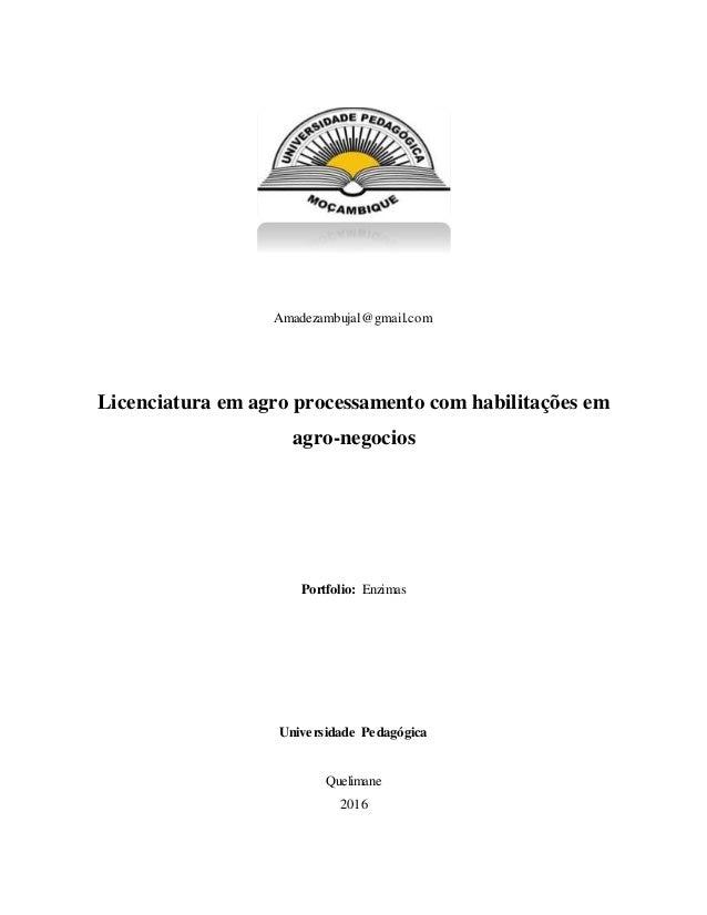 Amadezambujal@gmail.com Licenciatura em agro processamento com habilitações em agro-negocios Portfolio: Enzimas Universida...