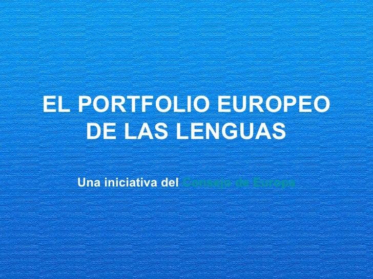 EL PORTFOLIO EUROPEO DE LAS LENGUAS Una iniciativa del  Consejo de Europa