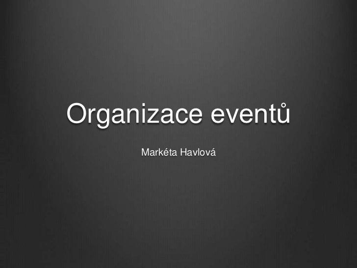 Organizace eventů     Markéta Havlová