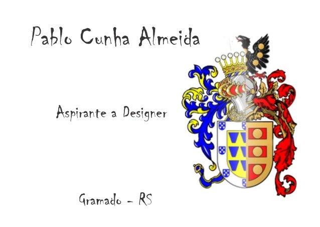 Pablo Cunha Almeida  Aspirante a Designer      Gramado - RS