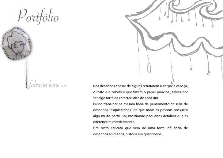 Portfólio     fabrícia leme 2009   Nos desenhos apesar de alguns retratarem o corpo; a cabeça,                        o ro...