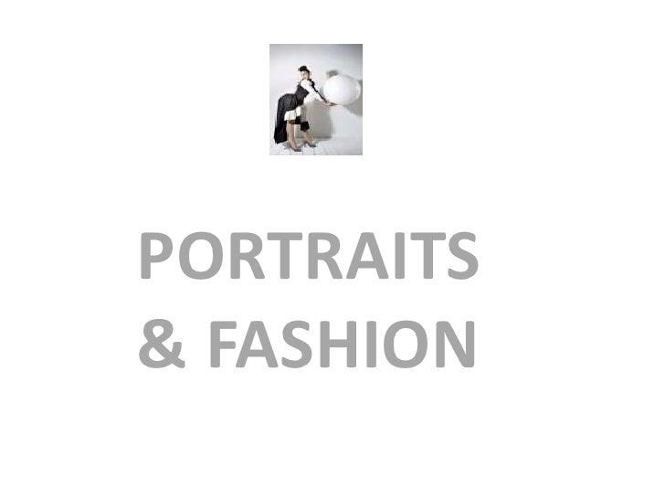 PORTRAITS & FASHION<br />