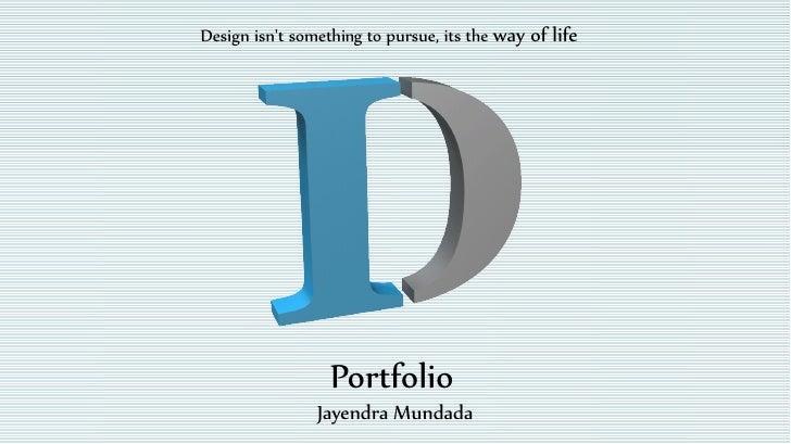 Design isnt something to pursue, its the way of life                  Portfolio                Jayendra Mundada