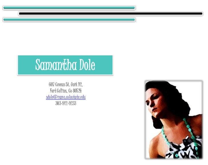 Samantha Dole<br />607 Cowan St. Unit D2,<br />Fort Collins, Co 80524<br />sdole@rams.colostate.edu<br />303-912-9233<br />