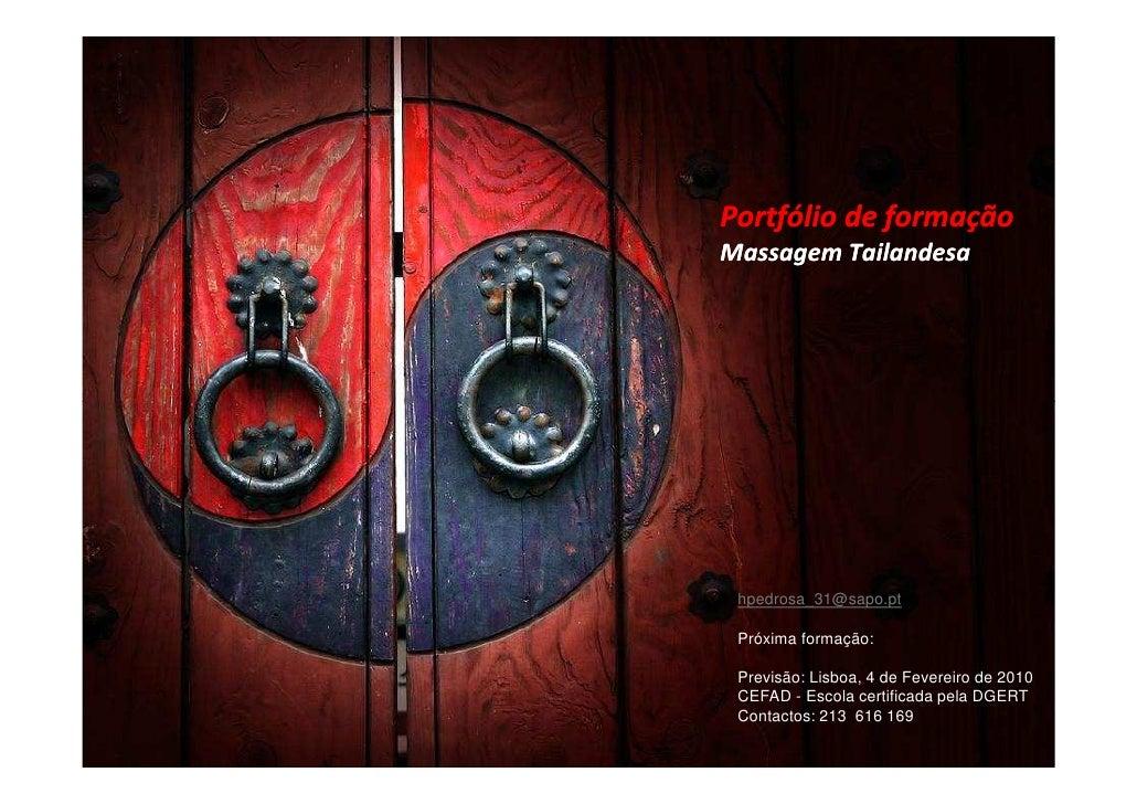 Portfólio de formação Massagem Tailandesa      hpedrosa_31@sapo.pt   Próxima formação:   Previsão: Lisboa, 29 de outubro  ...