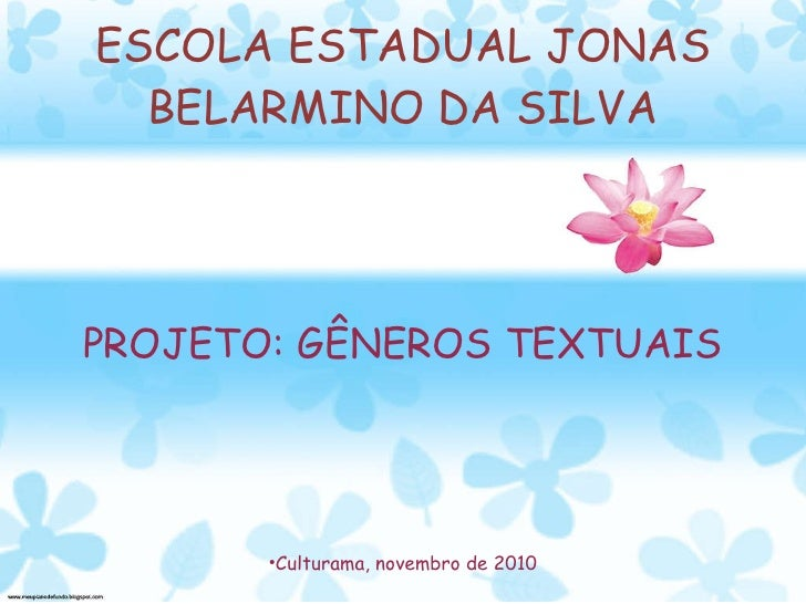 ESCOLA ESTADUAL JONAS BELARMINO DA SILVA <ul><li>PROJETO: GÊNEROS TEXTUAIS </li></ul><ul><li>Culturama, novembro de 2010 <...