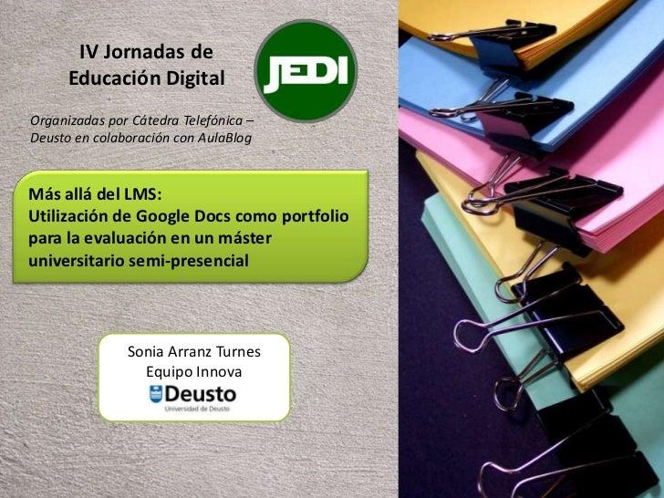 IV Jornadas de      Educación DigitalOrganizadas por Cátedra Telefónica –Deusto en colaboración con AulaBlogMás allá del L...