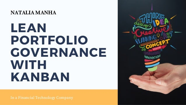 LEAN PORTFOLIO GOVERNANCE WITH KANBAN In a Financial Technology Company NATALIA MANHA
