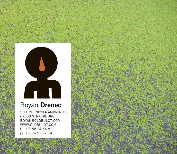 Boyan Drenec 5, PL. ST. NICOLAS-AUX-ONDES 67000 STRASBOURG BOYAN@GLOBULOT.COM WWW.GLOBULOT.COM t/ 03 88 24 54 81 p/ 06 74 ...