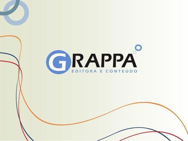 Nas diferentes áreasda Comunicação, aGRAPPA oferece soluçõespersonalizadas, pensadasa partir da necessidadedo cliente. Apó...