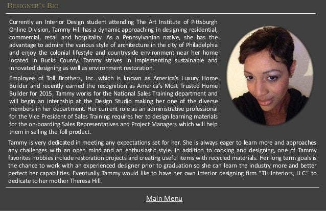 DESIGNERS BIO Main Menu Currently An Interior Design Student Attending The Art Institute Of Pittsburgh