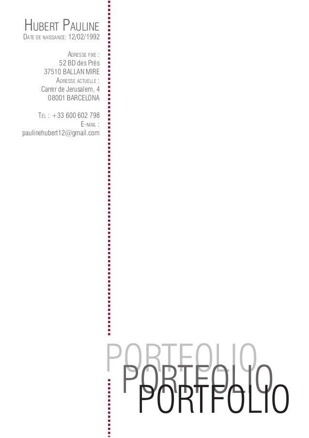 PORTFOLIO PORTFOLIO PORTFOLIO Hubert Pauline Date De naissance: 12/02/1992 aDresse fixe : 52 BD des Prés 37510 BALLAN MIRE...