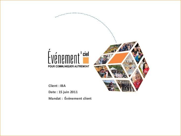 Client : IBA Date : 15 juin 2011 Mandat :  Événement client