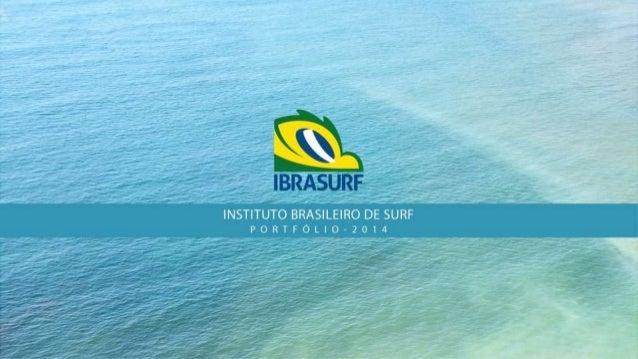 QUEM SOMOS INSTITUTO BRASILEIRO DE SURF - 16 anos de Expertise em Gestão de Projetos no Mercado Surf  OBJETIVO: Realizar p...