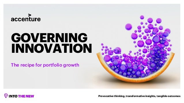 Provocativethinking, transformativeinsights, tangibleoutcomes GOVERNING INNOVATION The recipe for portfolio growth