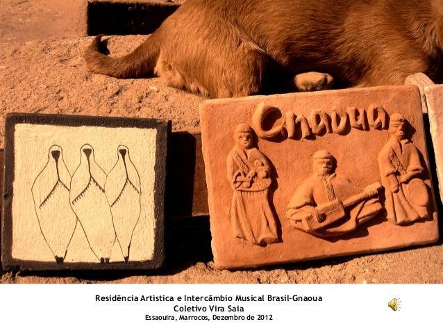 Residência Artística e Intercâmbio Musical Brasil-Gnaoua Coletivo Vira Saia Essaouira, Marrocos, Dezembro de 2012