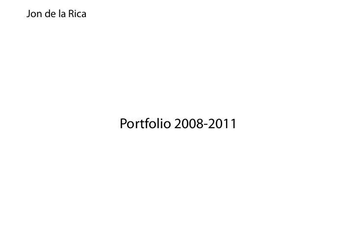 Jon de la Rica                 Portfolio 2008-2011