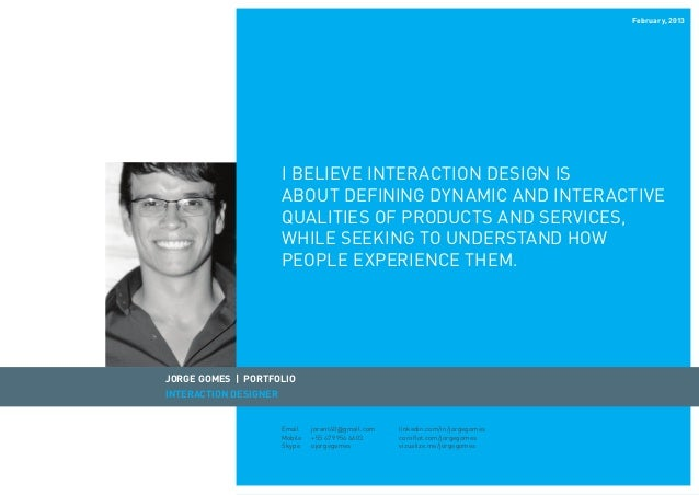 February, 2013  I believe interaction design is about defining dynamic and interactive qualities of products and services,...