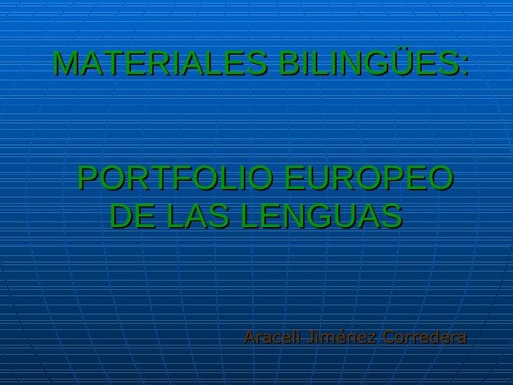 MATERIALES BILINGÜES:   PORTFOLIO EUROPEO DE LAS LENGUAS   Araceli Jiménez Corredera