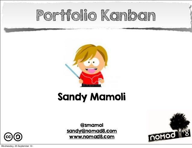 Portfolio Kanban  Sandy Mamoli @smamol sandy@nomad8.com www.nomad8.com Wednesday, 25 September 13