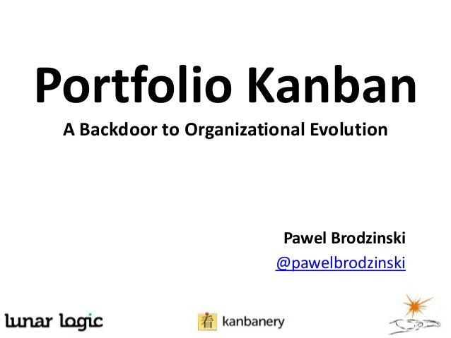 Portfolio KanbanA Backdoor to Organizational EvolutionPawel Brodzinski@pawelbrodzinski