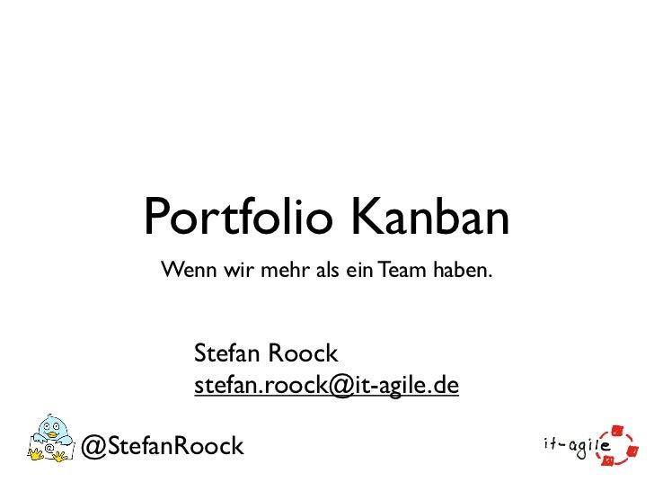 Portfolio Kanban     Wenn wir mehr als ein Team haben.        Stefan Roock        stefan.roock@it-agile.de@StefanRoock