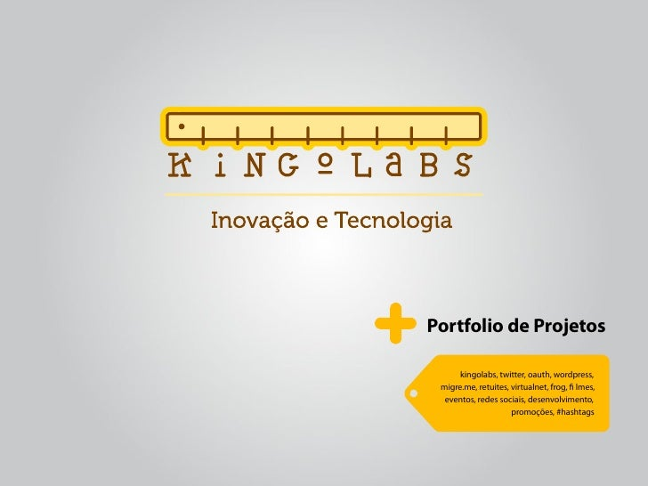 Portfolio de Projetos        kingolabs, twitter, oauth, wordpress,  migre.me, retuites, virtualnet, frog, lmes,   eventos,...