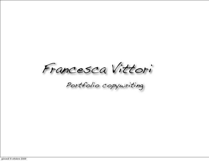 Francesca Vittori                             Portfolio copywriting     giovedì 8 ottobre 2009