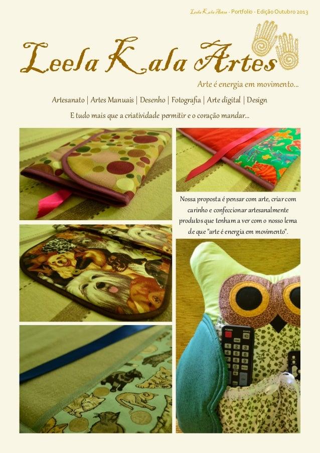 Leela Kala Artes - Portfolio - Edição Outubro 2013  Leela Kala Artes  Arte é energia em movimento...  Artesanato | Artes M...