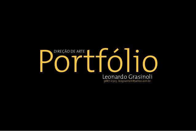 Portfólio DIREÇÃO DE ARTE                   Leonardo Grasinoli                   9887-0505 . leograsinoli@yahoo.com.br