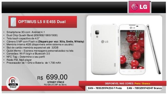 OPTIMUS L5 II E455 Dual 699,00R$ DISPONÍVEL NAS CORES: Preto / Branco • Smartphone 3G com Android 4.1 • Dual Chip Quadri B...