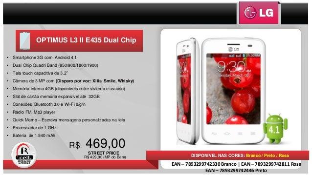 OPTIMUS L3 II E435 Dual Chip 469,00R$ DISPONÍVEL NAS CORES: Branco / Preto / Rosa • Smartphone 3G com Android 4.1 • Dual C...