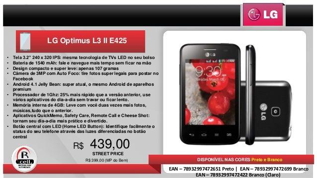 "LG Optimus L3 II E425 • Tela 3.2"" 240 x 320 IPS: mesma tecnologia de TVs LED no seu bolso • Bateria de 1540 mAh: fale e na..."