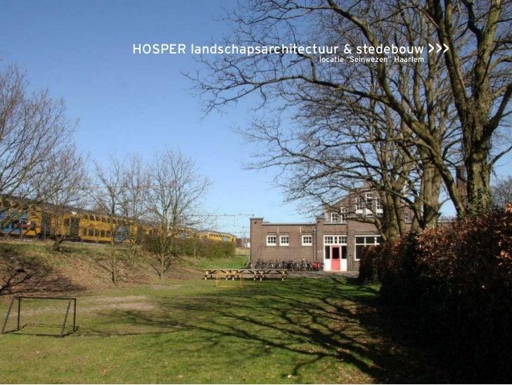 """HOSPER landschapsarchitectuur & stedebouw >>>                          locatie """"Seinwezen"""" Haarlem"""