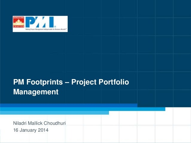 PM Footprints – Project Portfolio Management  Niladri Mallick Choudhuri 16 January 2014 1