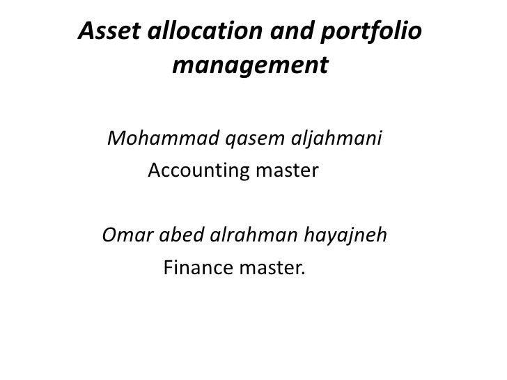 Asset allocation and portfolio        management  Mohammad qasem aljahmani     Accounting master  Omar abed alrahman hayaj...