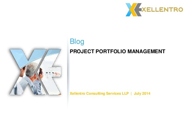 PROJECT PORTFOLIO MANAGEMENT Blog Xellentro Consulting Services LLP | July 2014
