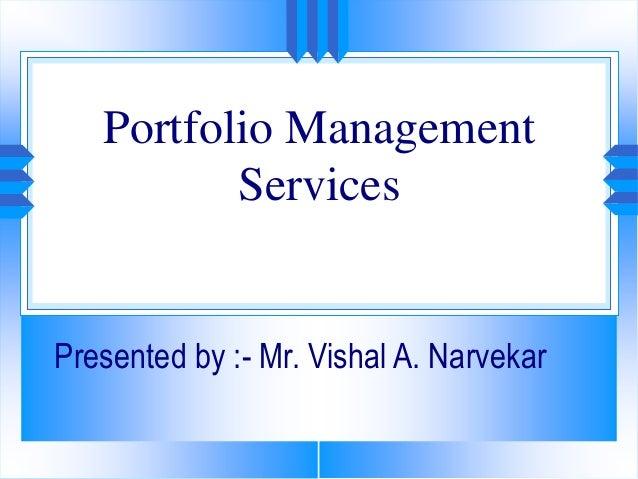 Portfolio ManagementServicesPresented by :- Mr. Vishal A. Narvekar