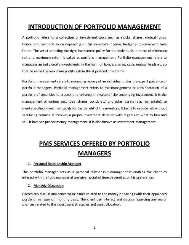 1 INTRODUCTION OF PORTFOLIO MANAGEMENT A portfolio refers to a collection of investment tools such as stocks, shares, mutu...