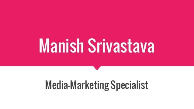 Manish Srivastava Media-Marketing Specialist