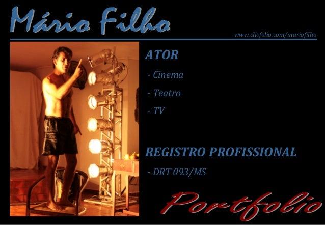 www.clicfolio.com/mariofilhoATOR- Cinema- Teatro- TVREGISTRO PROFISSIONAL- DRT 093/MS
