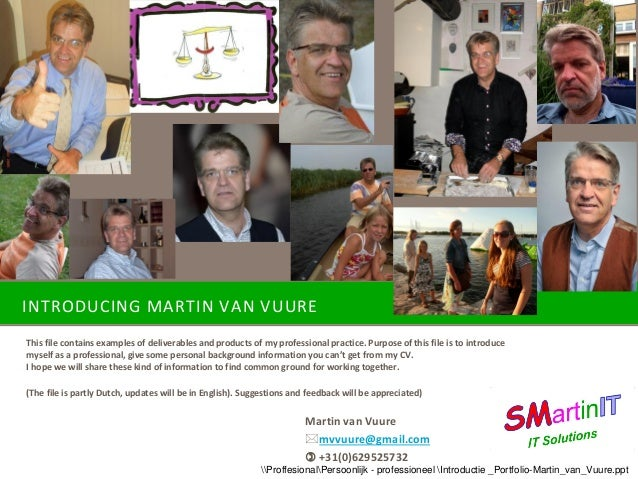 INTRODUCING MARTIN VAN VUURE This file contains examples of deliverables and products of my professional practice. Purpose...