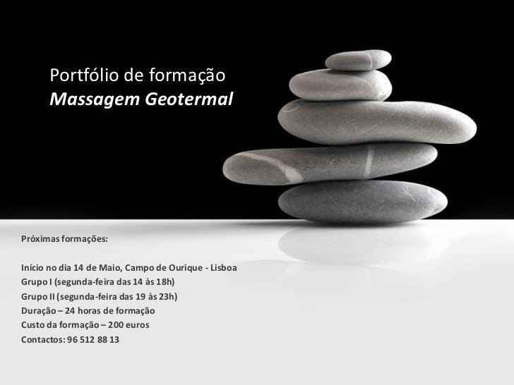 Portfólio de formação      Massagem GeotermalPróximas formações:Início no dia 14 de Maio, Campo de Ourique - LisboaGrupo I...